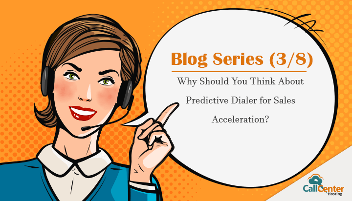 Why Should You Think About Predictive Dialer for Sales Acceleration?