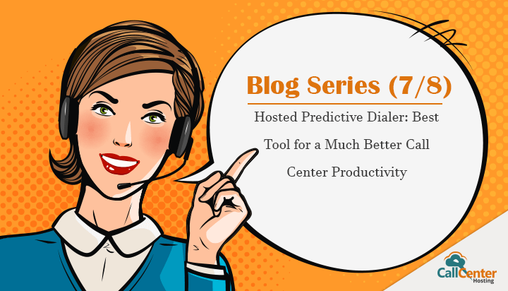 Hosted Predictive Dialer: Best Tool for a Much Better Call Center Productivity