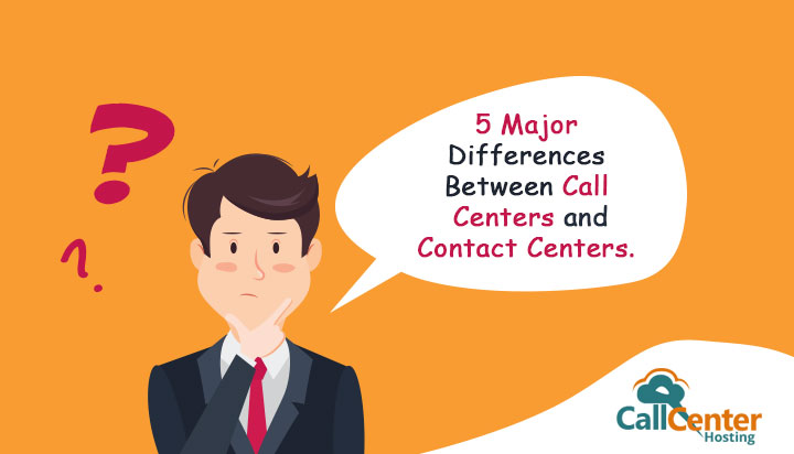 5 Major Differences Between Call Centers and Contact Centers