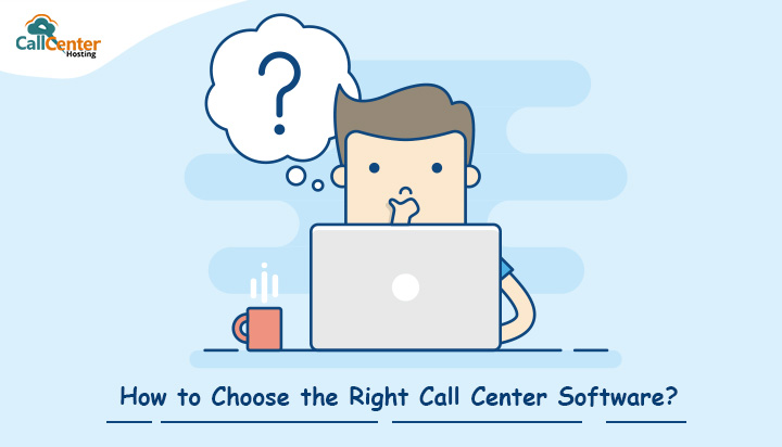 How to Choose the Right Call Center Software?