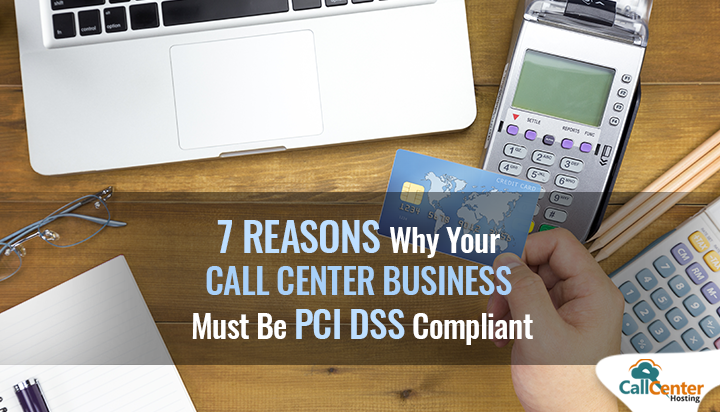 7 Reasons Why Your Call Center Business Must Be PCI DSS Compliant