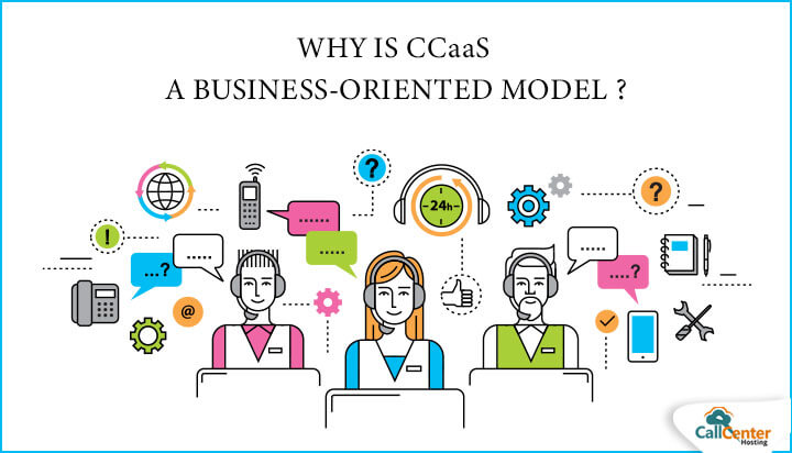 Why is CCaaS a Business-Oriented Model?