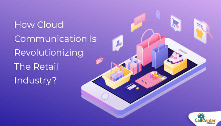 Cloud Communication Is Revolutionizing The Retail Industry