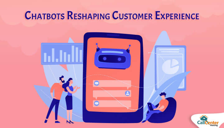 How Chatbots Are Reshaping Contact Center Customer Experience?