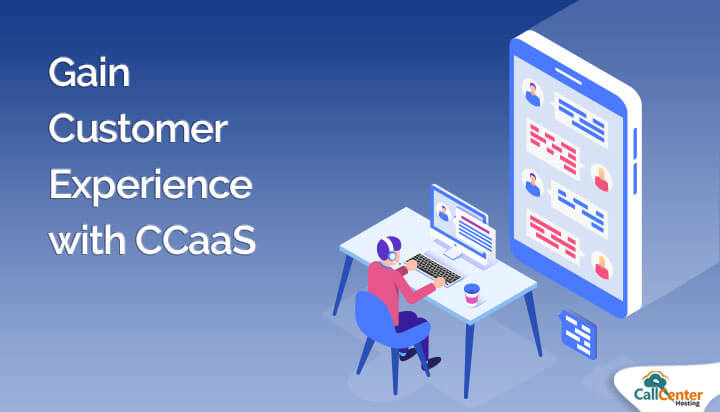 Gain Customer Experience With CCaaS