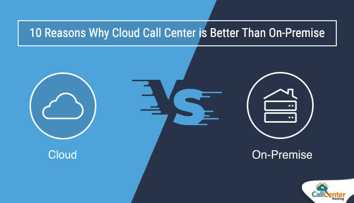 Reasons Why Cloud Call Center Better Than On-Premise