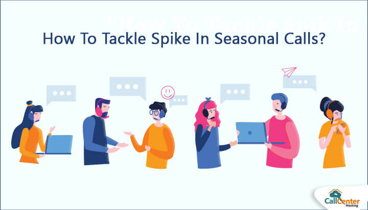 How To Tackle Spike In Seasonal Calls?