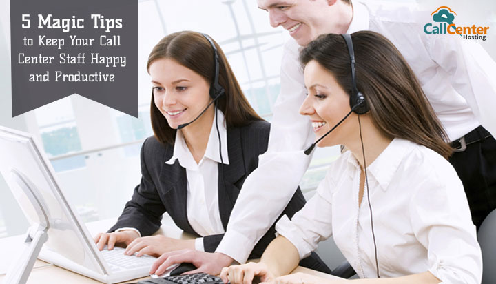 5 Tips to Keep Your Call Center Staff Happy and Productive