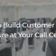 how-to-build-customer-sentric-culture-at-your-call-center